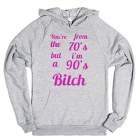 You're from the 70's, but I'm a 90's bitch-Heather Grey Hoodie