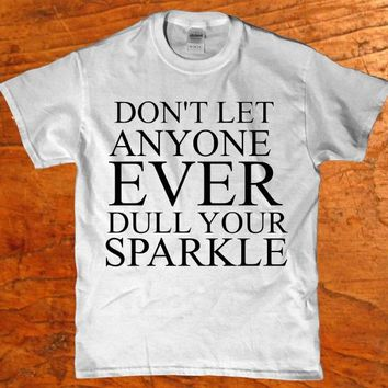 Don't let anyone ever dull your sparkle unisex t-shirt