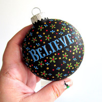 Believe Hand Painted Christmas ornament Round glass ornament Holiday Bauble