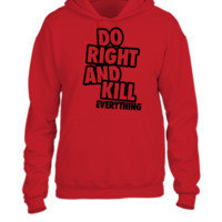 Do Right And Kill Everything - UNISEX HOODIE