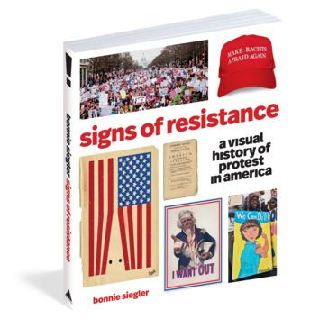 Signs of Resistance A Visual History of Protest in America by Bonny Siegler