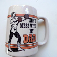 Vintage Don't Mess WIth My Dad Coffee Mug 1983