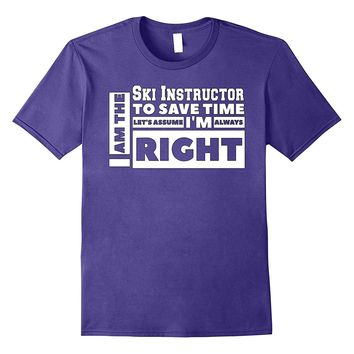 I am the Ski Coach Lets Assume I'm Always Right T-Shirt