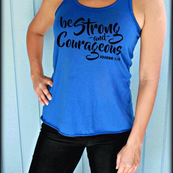 Be Strong & Courageous. Joshua 1:9. Christian Womens Flowy Bible Verse Tank Top. Inspirational Tank.