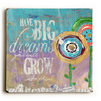Have Big Dreams - Planked Wooden Art Sign