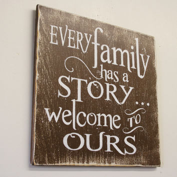 Wood Sign Every Family Has A Story Welcome To Ours Distressed Rustic Vintage Primitive Family Wall Decor Handmade Handpainted Housewarming
