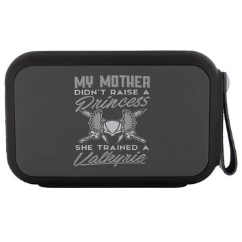 Mother Didnt Raise A Princess She Trained A Valkyrie Wireless Bluetooth Speaker Thumpah