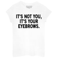 It's Your Eyebrows Tee