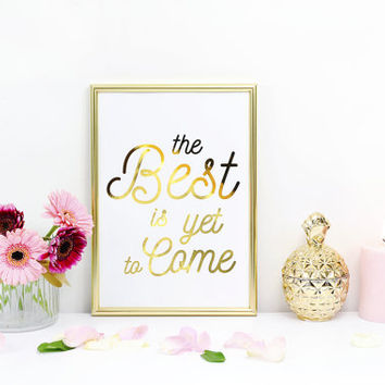 The Best is Yet to Come, Quote Wall Art, Real Gold Foil Typography, Home Decor, Inspirational Quote, Wall Art, Motivational Quote, A3 Print.