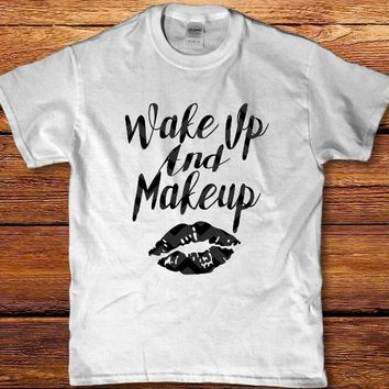 Wake up and makeup awesome unisex adult t-shirt