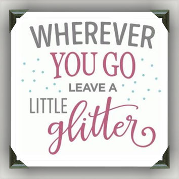 "LEAVE a LITTLE GLITTER Painted/Decorated 12""x12"" Canvases - you pick colors"