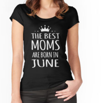 'The Best Moms Are Born In June' T-Shirt by vanpynguyen