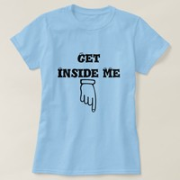 Finger pointing down and text get inside me T-Shirt
