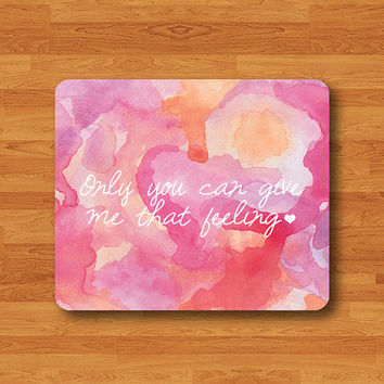 Beatiful PINK QUOTE Mouse Pad Only You Can Give Me That Feeling MousePad Watercolor ART Desk Deco Work Pad Mat Love Computer Personal Gift