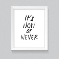 Printable Black and White Quote, Wall Art Poster 'it's now or never' home decor, office quotes, 8x10 digital printables