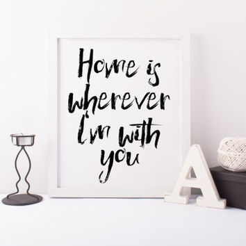 PRINTABLE Art Home Is Wherever I Am With You quote Home Decor,Inspirational Art,Home Print,Home Sweet Home,Home Poster,Apartment Decor