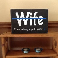 Police Wife Gift, Thin Blue Line Wood Sign, Law Enforcement Supporter, Police Officer Wife, Gifts For Cops Wife, I've Always Got Your 6