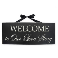 Welcome To Our Love Story Wall Plaque in Black