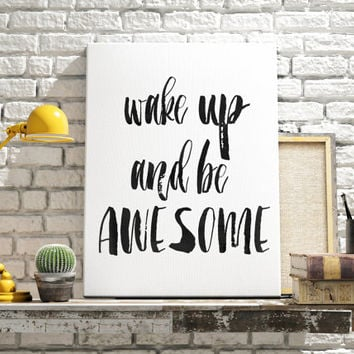 Digital download Wake up and be awesome Printable art Motivational poster Inspirational poster Instant download Word art Black and white art