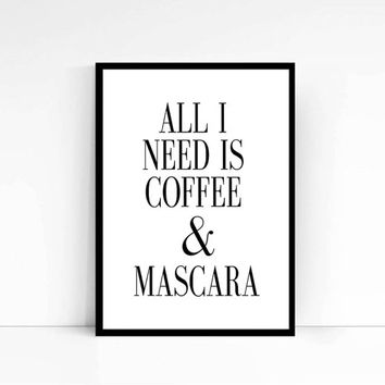 Typographic Print All I Need Is Coffee and Mascara Print Printable Quote Black and White Print Coffee Print Coffee Quote Coffee Print