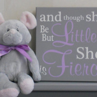 Purple and Gray Baby Girl Nursery Sign: and though she be but little.. she is fierce - Lilac Quote Nursery Decor Unique New Baby Shower Gift
