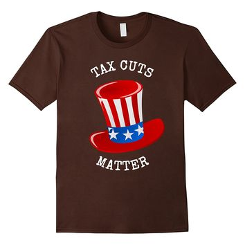 TAX CUTS MATTER PRESIDENTIAL QUOTE POLITICAL SHIRT