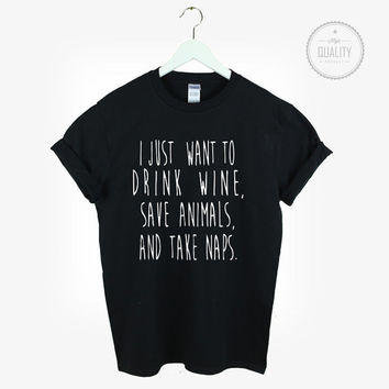 I just want to drink wine Save animals and Take naps t-shirt shirt tee unisex mens womens hipster tumblr instagram blogger zoella *brand new