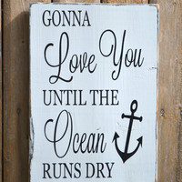 Gonna Love You Until The Ocean Runs Dry Beach Wedding Anchor Sign