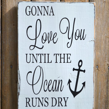 Gonna Love You Until The Ocean Runs Dry Sign