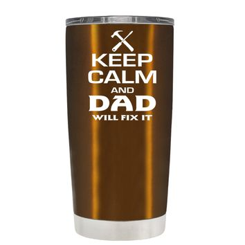 Keep Calm and Dad will Fix it on Translucent Copper 20 oz Tumbler Cup