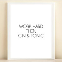 'Work Hard Then Gin & Tonic' print poster