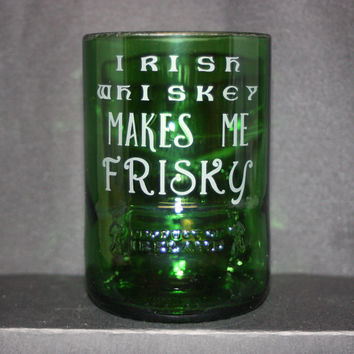 Drinking Glass Upcycled from Jameson Irish Whiskey Bottle, Recycled Bottle, Sand-Etched Image, Bar Ware, Irish Whiskey Makes Me Frisky