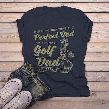 Men's Golf Dad T Shirt Funny Graphic Tee No Such Thing Perfect Dad TShirt Pretty Close Golfing Shirts