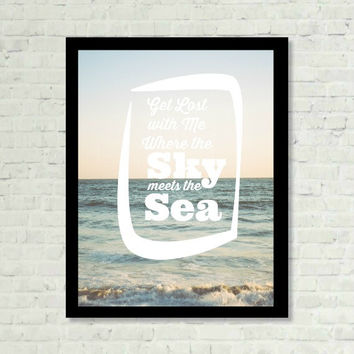 Get Lost with Me where the Sky meets the Sea Photo Typography Print Wall Art Positive Saying Print Digital Art Graphics Download