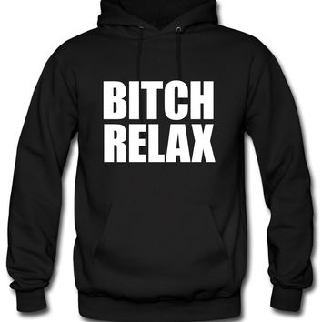 Bitch Relax Hoodie
