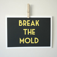 $20.00 Art Typography Print Break the Mold in Yellow by SacredandProfane