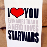 Funny I Love You Valentines Card - I Heart you Even More then a Nerd Loves Starwars - Adult Funny Humor Greeting Cards