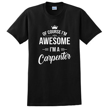 Of course I'm awesome I'm a carpenter profession gift for her for him occupation T Shirt