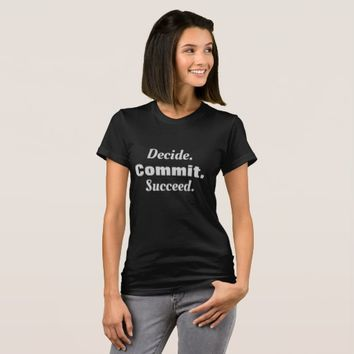 Decide. Commit. Succeed. T-Shirt