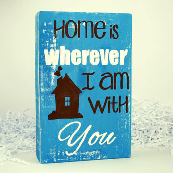 Home Is Wherever I Am With You WoodenBlock Wood Block Chunk