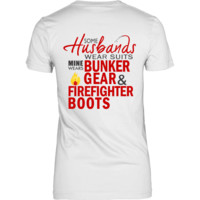 Firefighter Wife Dristrict T-Shirt V2 - Some Husbands Wear Suits Mine Wears Bunker Gear and Firefighter Boots