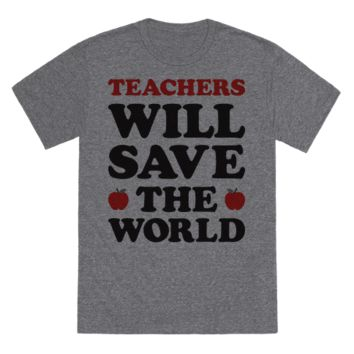 TEACHERS WILL SAVE THE WORLD T-SHIRT