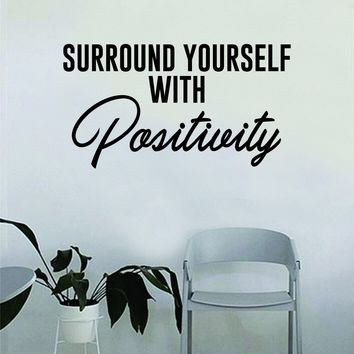 Surround Yourself with Positivity Quote Decal Sticker Wall Vinyl Art Decor Bedroom Living Room Namaste Yoga Meditate Zen Buddha Lotus Good Vibes