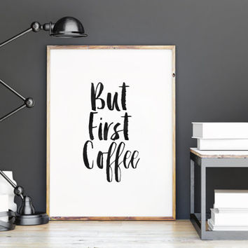 printable art,but first coffee,typography quote,good mornig,typography print,kitchen decor,home decor,wall decor,apartment decor