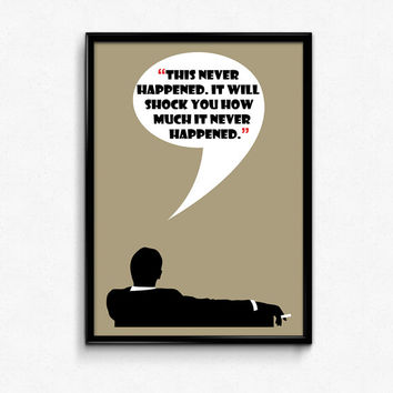 Mad Men Poster Don Draper Quote - This Never Happened, It Will Shock You How Much It Never Happened - 8x10 to 24x36 - Vintage Style Minimal