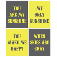 You Are My Sunshine, My Only Sunshine, You Make Me Happy When Skies Are Gray - Set of Four 8x10 Prints - Choose Your Colors - Nursery Art