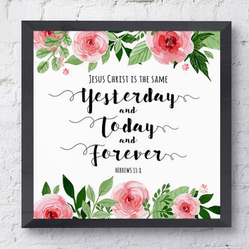 Yesterday and Today and Forever - Digital Download, Printable Quote, Family gift, typography design, gratitude, home decor, Bible verse art