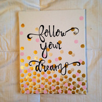 "Canvas quote ""follow your dreams"" 8x10 hand painted"