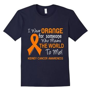 Kidney Cancer T-Shirt For Someone Who Means The World To Me