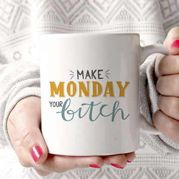 Make Monday Your Bitch Motivational Mug